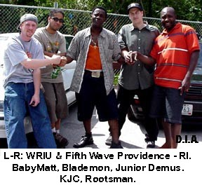 l - r: BabyMatt, Blademon,  Jr. Demus, KJC (Fifth Wave and WRIU),  Rootsman extreme right, BIGUPS FAMILY. Bigups to all Rhode Island massive. D.I.A do artist development and redevelopment correct... Light-years ahead. That f#@kaz in Jamaica, Queens - NY are still clueless! Nicodemus would say -- 'NO RESPECT!'