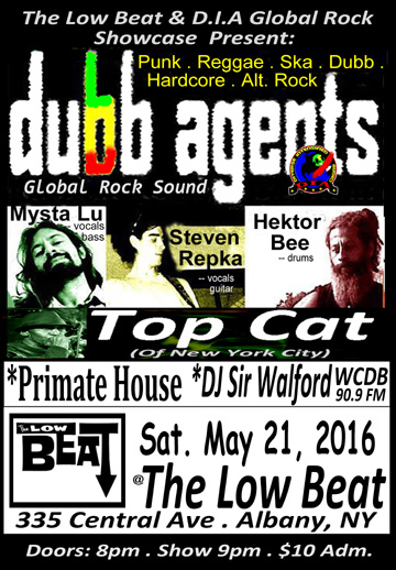 Dubb Agents and special guest TOP CAT (NYC) will be globalrocking The Low Beat @ 335 Central Avenue, Albany - NY, Sat. May 21, 2016. Doors 8 pm. Admission: $10 adv./$12. DOS