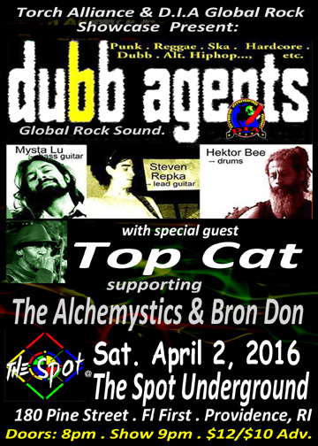 Dubb Agents and special guest TOP CAT (NYC) will be globalrocking The Spot Underground, 180 Pine St., Providence  - Rhode Island, Sat. April 2, 2016. Doors 8pm. Admission: $10 adv./$12. DOS